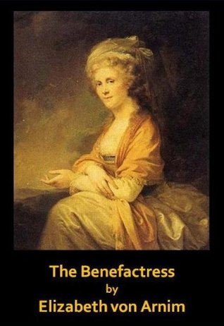 A Brief Review of the Benefactress by Elizabeth Von Arnim